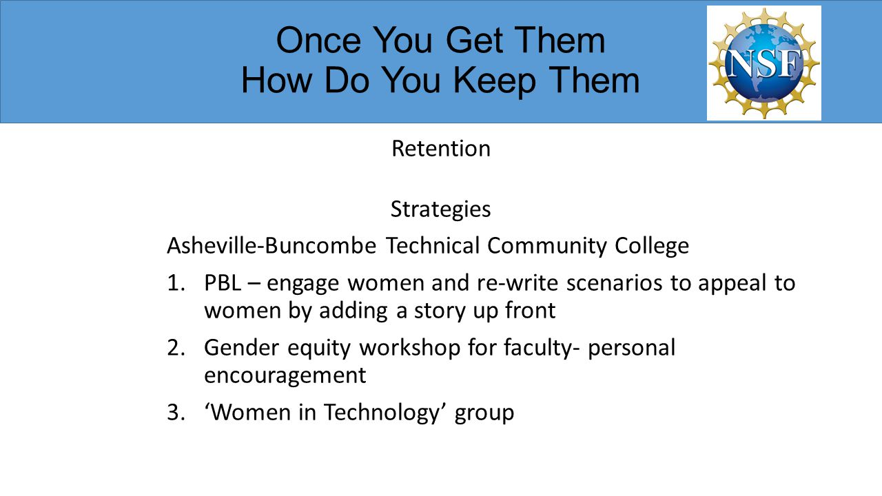 Once You Get Them How Do You Keep Them Retention Strategies Asheville-Buncombe Technical Community College 1.PBL – engage women and re-write scenarios