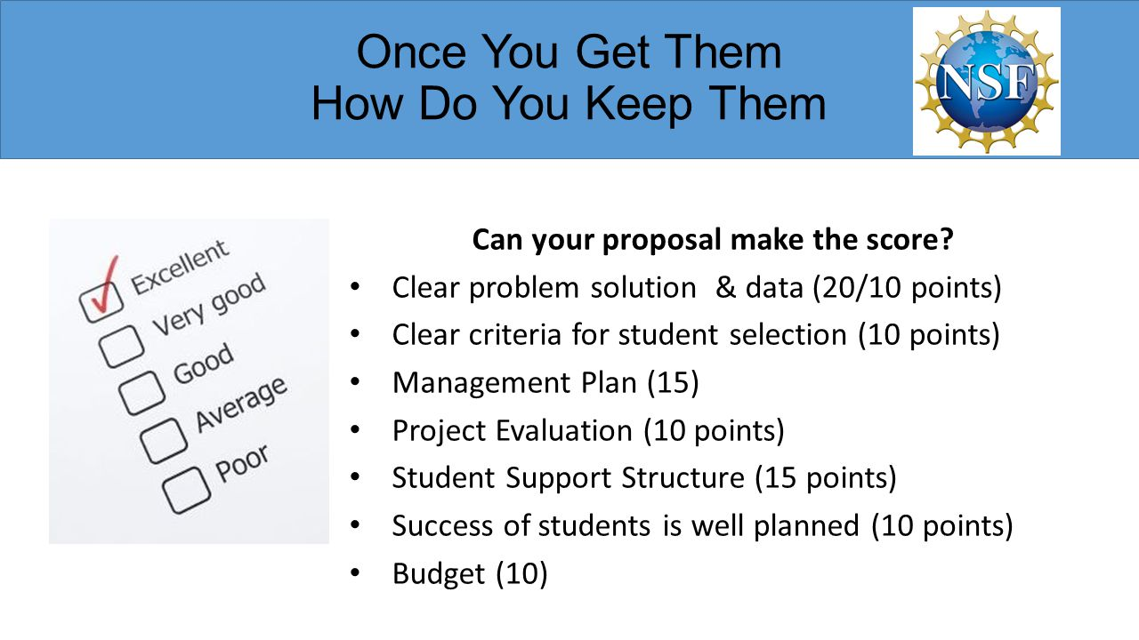 Once You Get Them How Do You Keep Them Can your proposal make the score? Clear problem solution & data (20/10 points) Clear criteria for student selec