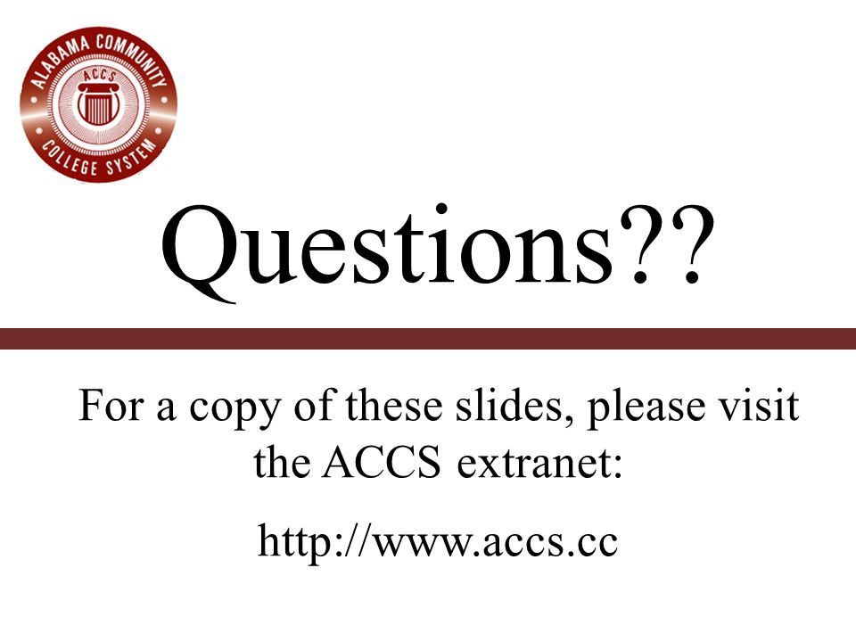 Questions?? For a copy of these slides, please visit the ACCS extranet: http://www.accs.cc