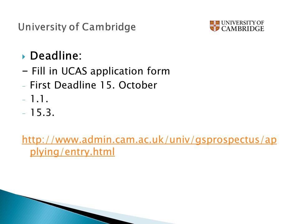  Deadline: - Fill in UCAS application form - First Deadline 15.