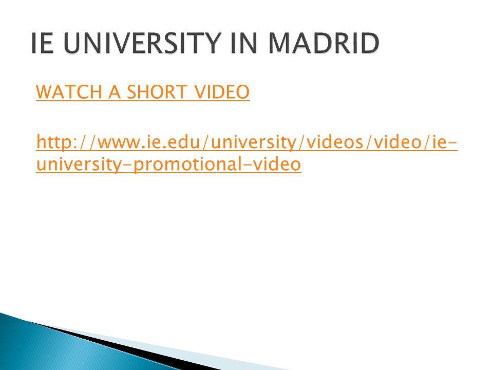 WATCH A SHORT VIDEO http://www.ie.edu/university/videos/video/ie- university-promotional-video
