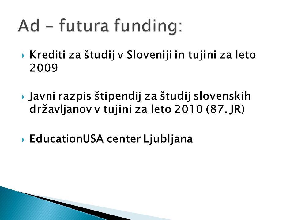  Krediti za študij v Sloveniji in tujini za leto 2009  Javni razpis štipendij za študij slovenskih državljanov v tujini za leto 2010 (87.
