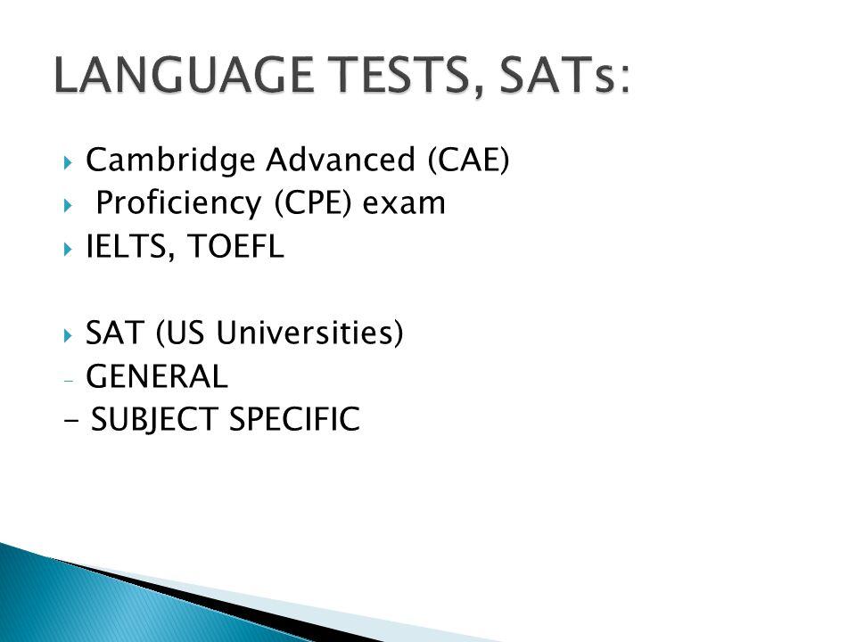  Cambridge Advanced (CAE)  Proficiency (CPE) exam  IELTS, TOEFL  SAT (US Universities) - GENERAL - SUBJECT SPECIFIC