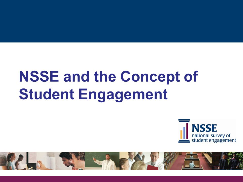 NSSE and the Concept of Student Engagement