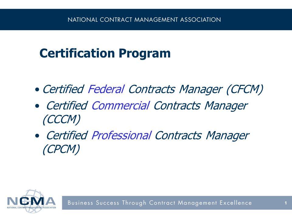 Certification Program Certified Federal Contracts Manager (CFCM) Certified Commercial Contracts Manager (CCCM) Certified Professional Contracts Manage