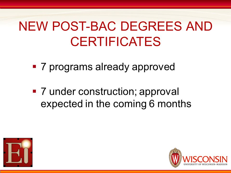 NEW POST-BAC DEGREES AND CERTIFICATES  7 programs already approved  7 under construction; approval expected in the coming 6 months