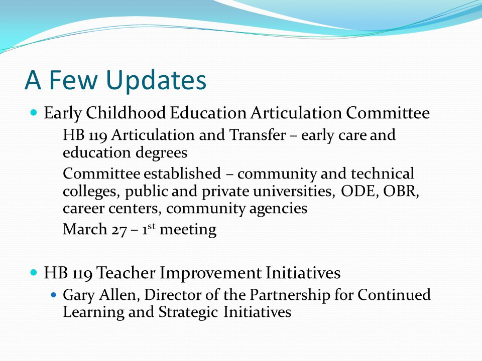 A Few Updates Early Childhood Education Articulation Committee HB 119 Articulation and Transfer – early care and education degrees Committee establish