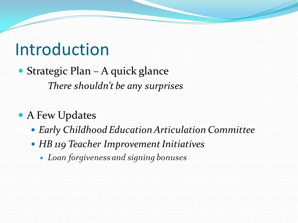 Introduction Strategic Plan – A quick glance There shouldn't be any surprises A Few Updates Early Childhood Education Articulation Committee HB 119 Te