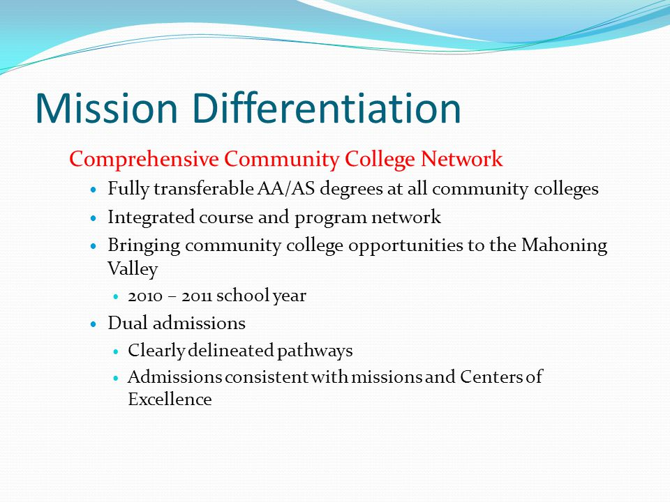 Mission Differentiation Comprehensive Community College Network Fully transferable AA/AS degrees at all community colleges Integrated course and progr