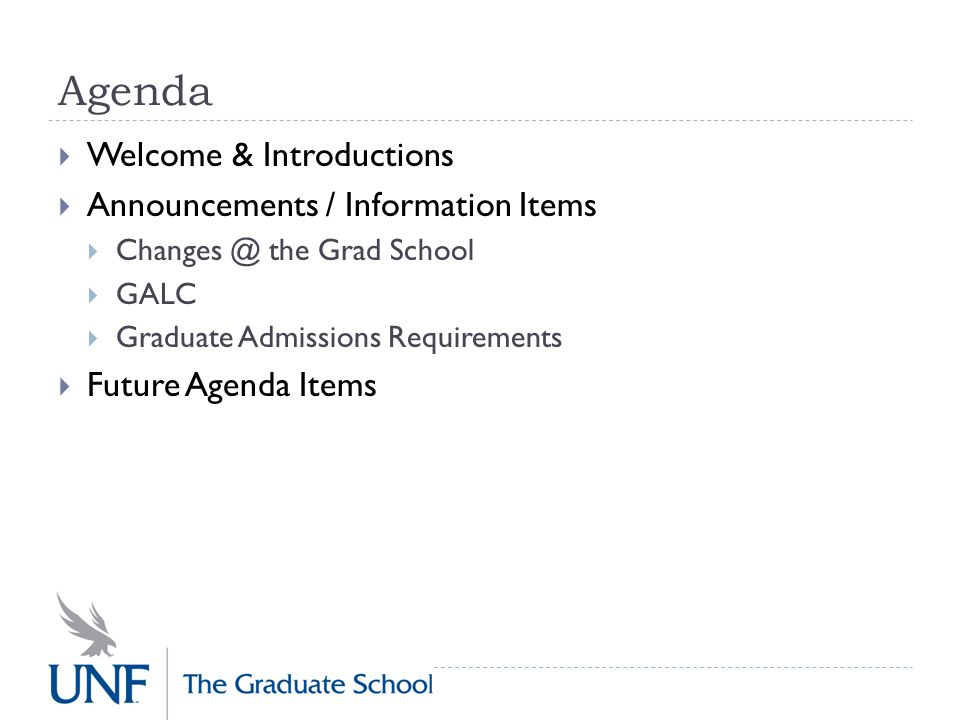 Agenda  Welcome & Introductions  Announcements / Information Items  Changes @ the Grad School  GALC  Graduate Admissions Requirements  Future Agenda Items