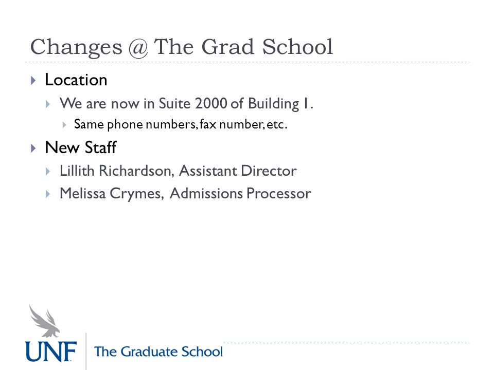 Changes @ The Grad School  Location  We are now in Suite 2000 of Building 1.