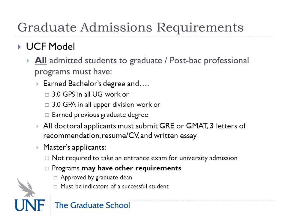 Graduate Admissions Requirements  UCF Model  All admitted students to graduate / Post-bac professional programs must have:  Earned Bachelor's degree and….
