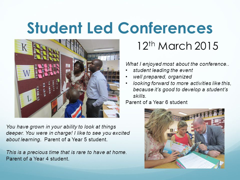 Student Led Conferences 12 th March 2015 You have grown in your ability to look at things deeper.