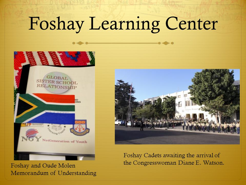 Foshay Learning Center Foshay and Oude Molen Memorandum of Understanding Foshay Cadets awaiting the arrival of the Congresswoman Diane E.