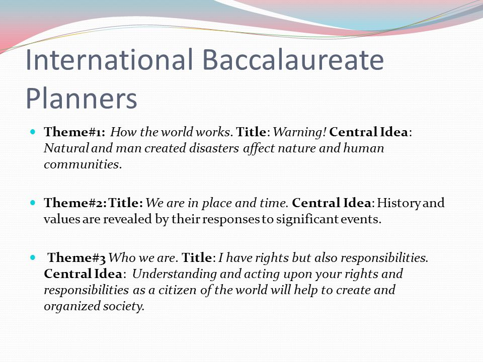 International Baccalaureate Planners Theme#1: How the world works.