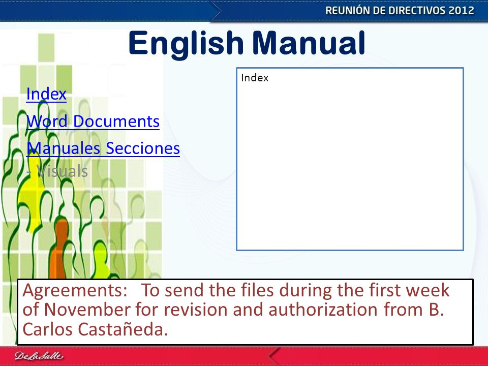 English Manual Index Word Documents Manuales Secciones Manuales Secciones - Visuals Agreements: To send the files during the first week of November for revision and authorization from B.