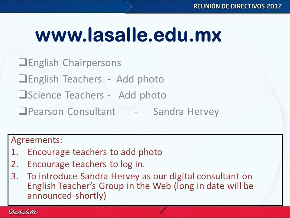 www.lasalle.edu.mx  English Chairpersons  English Teachers - Add photo  Science Teachers - Add photo  Pearson Consultant - Sandra Hervey Agreements: 1.