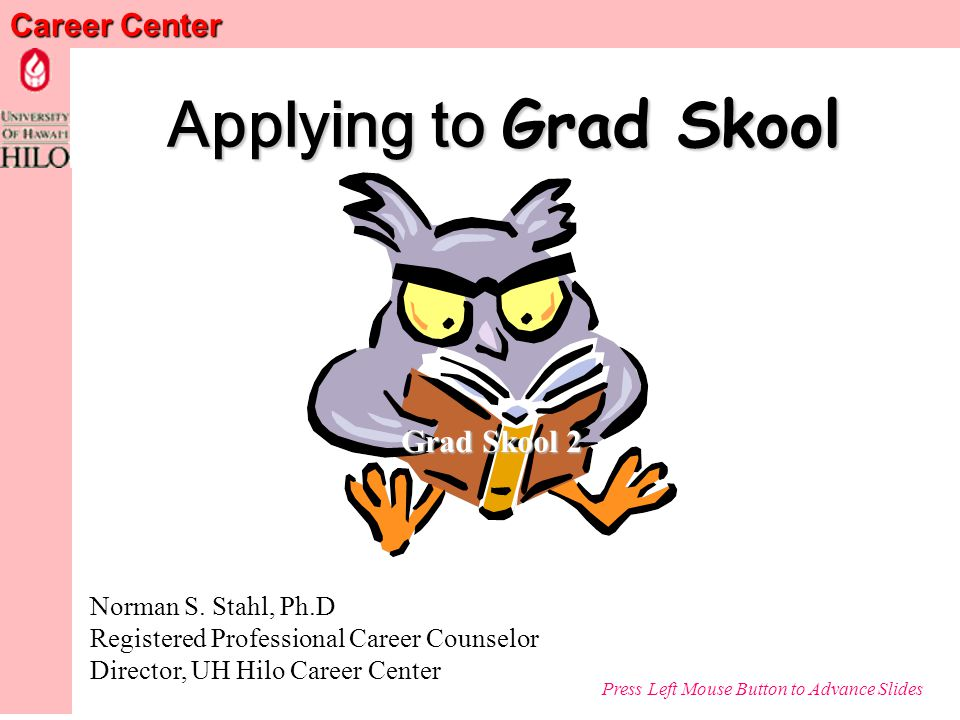 Career Center Applying to Grad Skool Norman S.