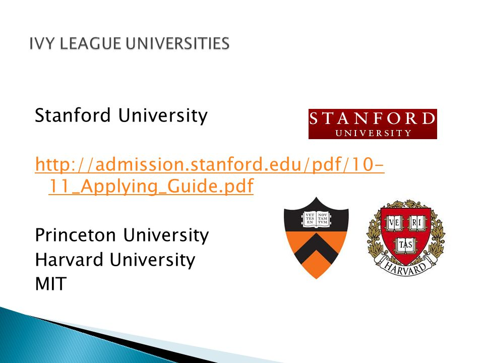 Stanford University http://admission.stanford.edu/pdf/10- 11_Applying_Guide.pdf Princeton University Harvard University MIT