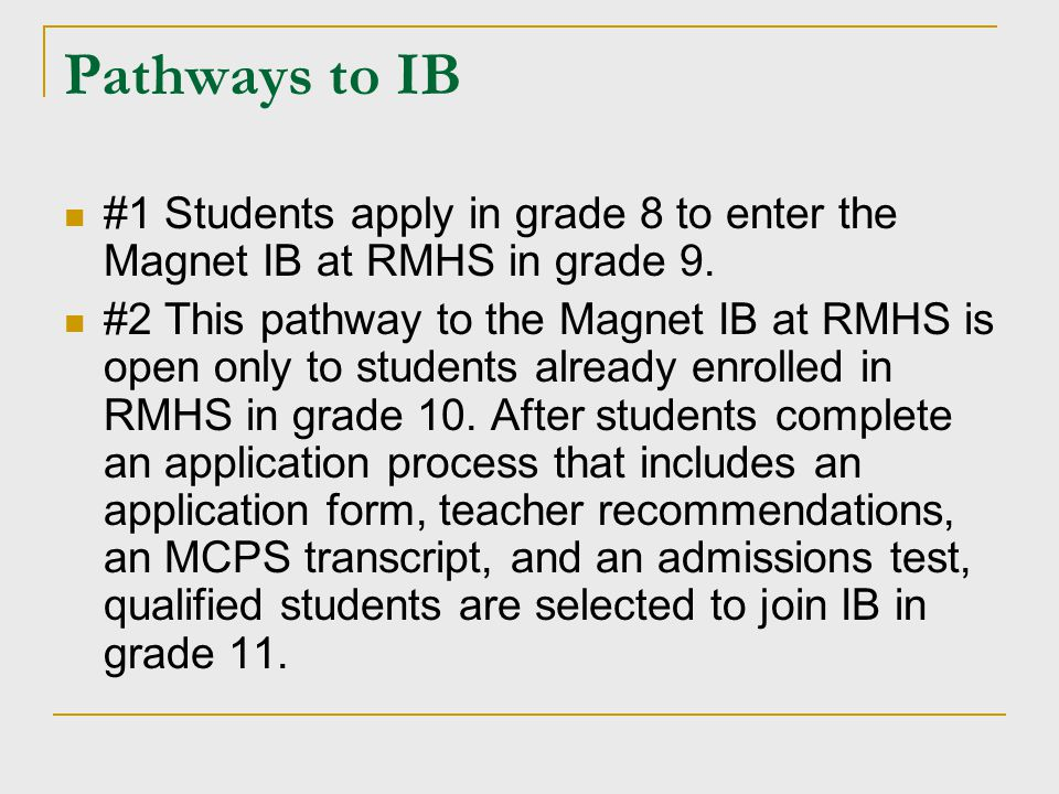 Pathways to IB #1 Students apply in grade 8 to enter the Magnet IB at RMHS in grade 9.