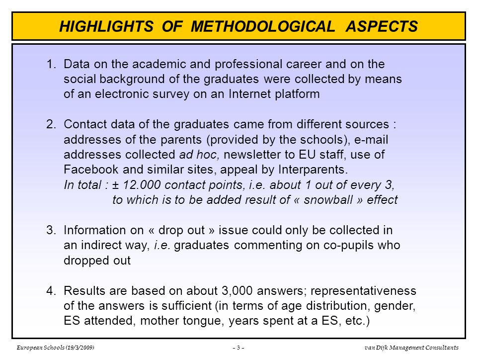 EUROPEAN PARLIAMENT Policy Dept B : Structural and Cohesion Policies Culture and Education Analysis of the academic and professional careers of the European Schools' graduates Presentation of the results by VAN D IJK M ANAGEMENT C ONSULTANTS (19/3/2009)