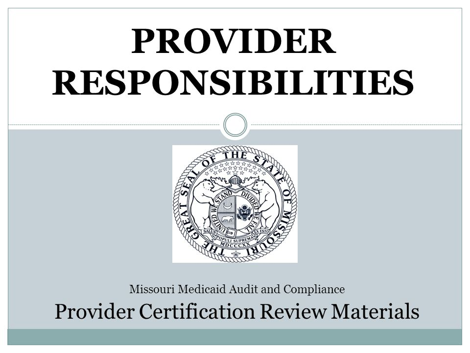 Provider Responsibilities Hire, screen and monitor employees  Contacting credible references  Furnish employees with identification  Monitor employee files  Promote employee safety  Screen EDL and FCSR (criminal background) Notify MMAC of changes  Location, phone, business structure and management Maintain liability insurance and dishonesty bond Applicable to the services standards for the in-home personal care program under 13 CSR 70.91.010; 13 CSR 70-3.030; 19 CSR 15-7.021 and the MO HealthNet Personal Care Manual