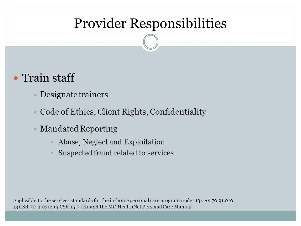 Provider Responsibilities Monitor services being provided  In-home personal care workers cannot be a family member of the recipient for whom personal care is to be provided.