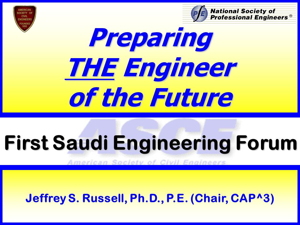 1 First Saudi Engineering Forum Preparing THE Engineer of the Future Jeffrey S.