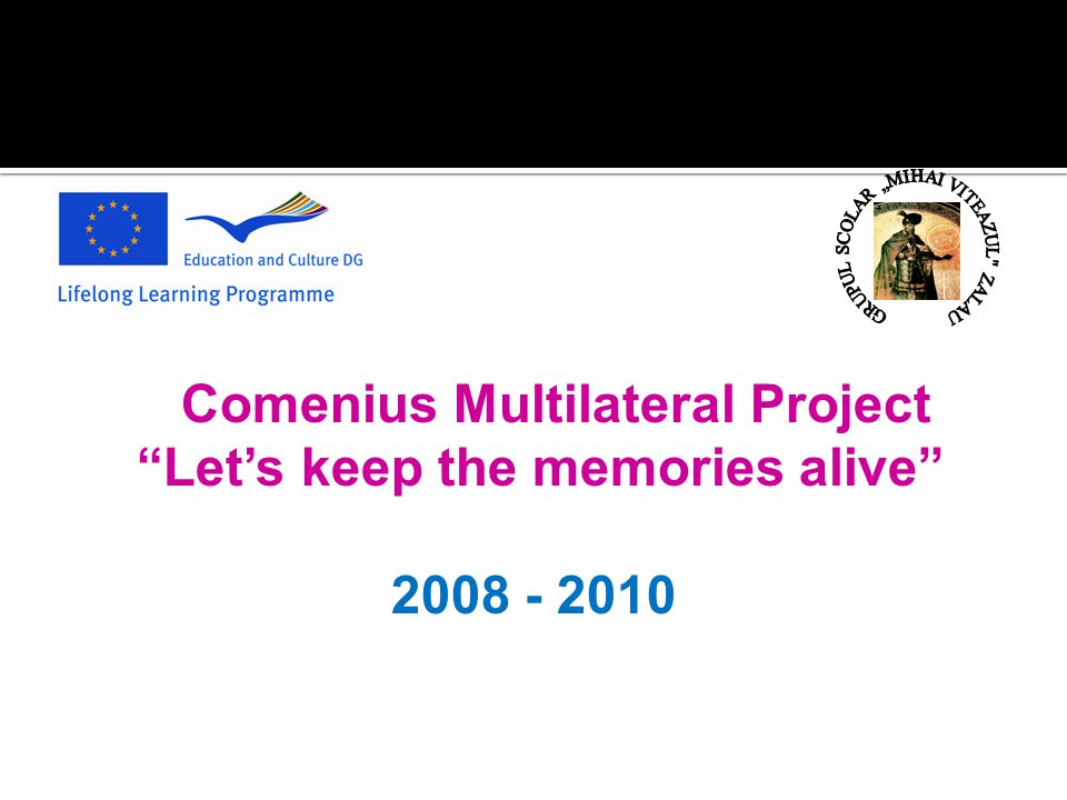 Comenius Multilateral Project Let's keep the memories alive