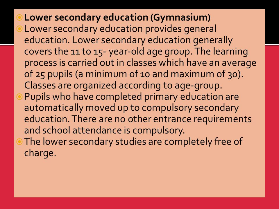  Lower secondary education (Gymnasium)  Lower secondary education provides general education.