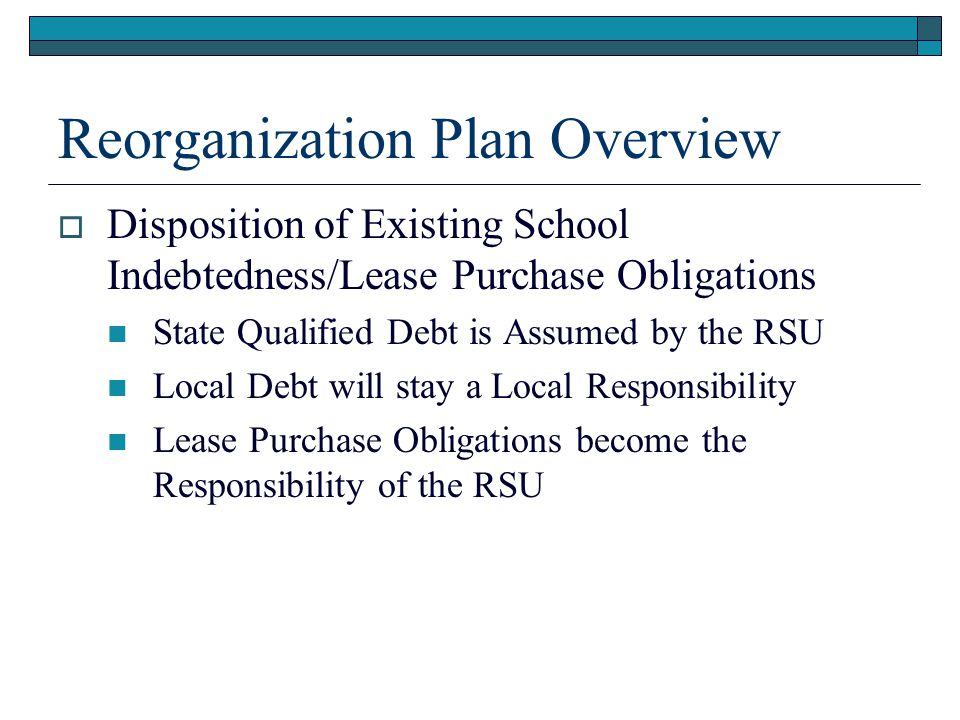 Reorganization Plan Overview  Assignment of Personnel Contracts/Collective Bargaining Agreements/Other Contractual Obligations All Obligations in Effect as of the RSU's Operational Date become the Responsibility of the RSU