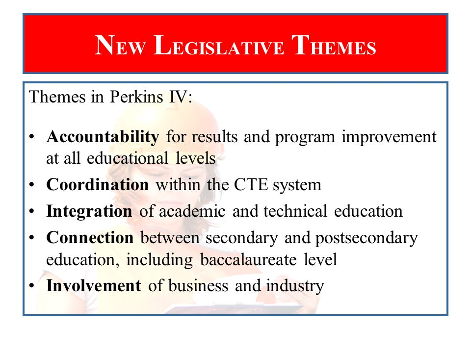 S ECONDARY AND P OSTSECONDARY A LIGNMENT In Illinois, Perkins IV alignment includes secondary education, community colleges, and four-year institutions through: Aligned curricula Seamless transition Dual credit opportunities Career development Professional development Articulation agreements Data-sharing agreements Partnerships and collaboration Continuous improvement