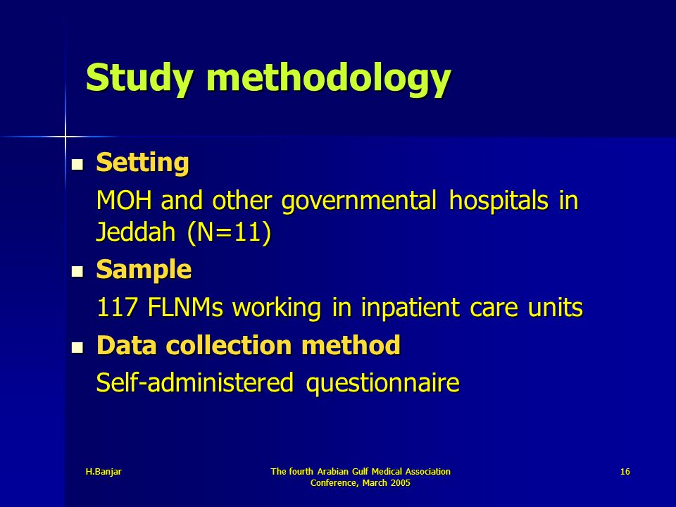 H.BanjarThe fourth Arabian Gulf Medical Association Conference, March 2005 16 Study methodology Setting Setting MOH and other governmental hospitals i
