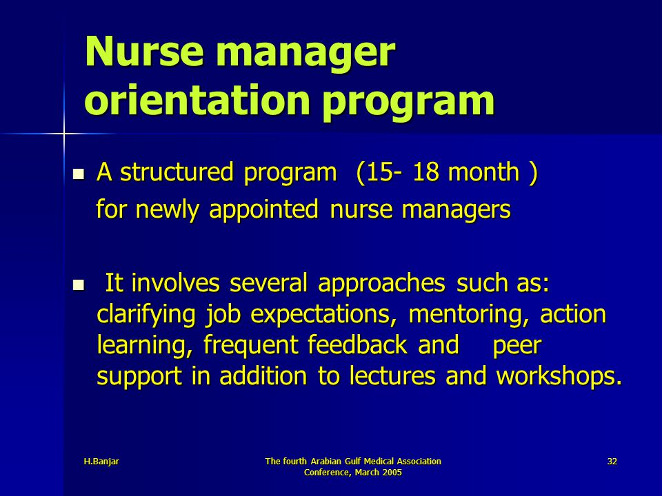 H.BanjarThe fourth Arabian Gulf Medical Association Conference, March 2005 32 Nurse manager orientation program A structured program (15- 18 month ) A