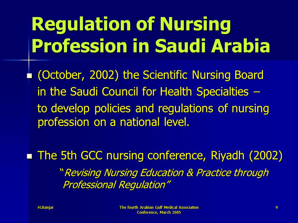 H.BanjarThe fourth Arabian Gulf Medical Association Conference, March 2005 9 Regulation of Nursing Profession in Saudi Arabia (October, 2002) the Scie