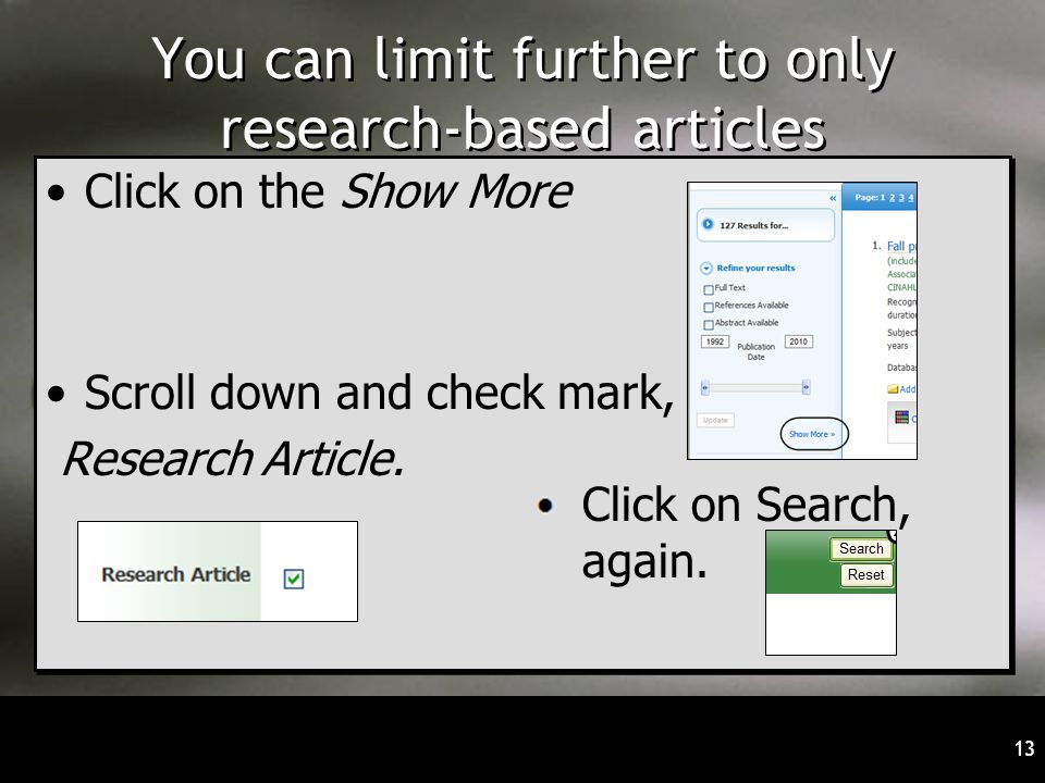 13 You can limit further to only research-based articles Click on the Show More Scroll down and check mark, Research Article.
