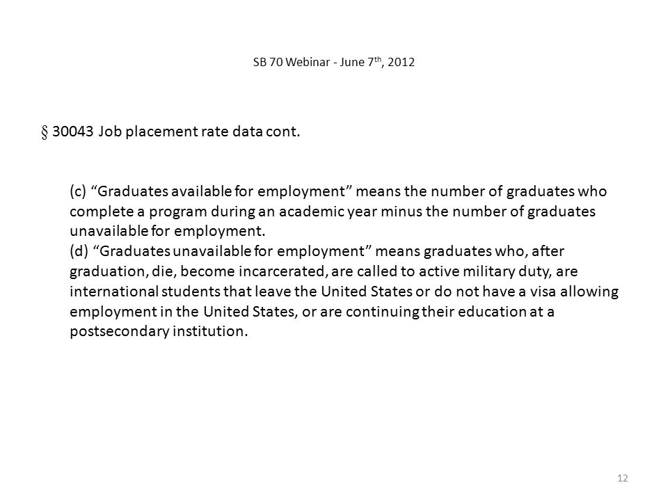 "§ 30043 Job placement rate data cont. (c) ""Graduates available for employment"" means the number of graduates who complete a program during an academic"
