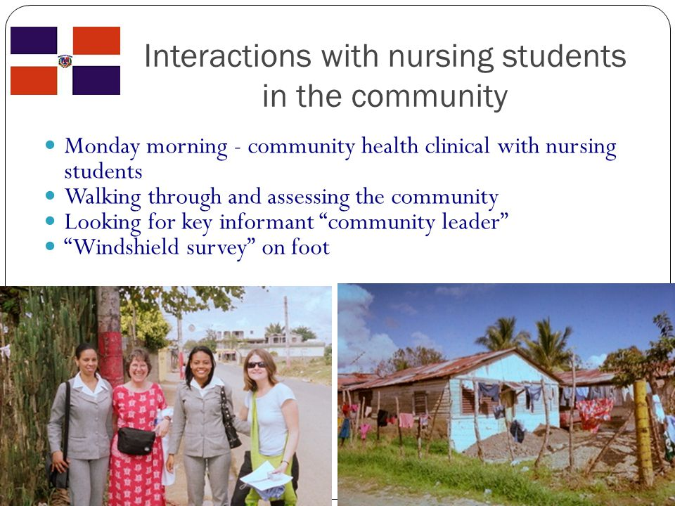 Interactions with nursing students in the community Monday morning - community health clinical with nursing students Walking through and assessing the community Looking for key informant community leader Windshield survey on foot