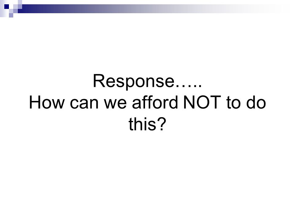 Response….. How can we afford NOT to do this?