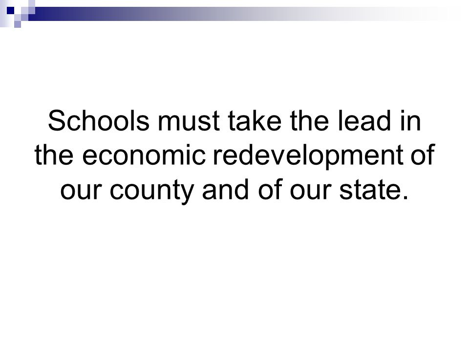 Schools must take the lead in the economic redevelopment of our county and of our state.