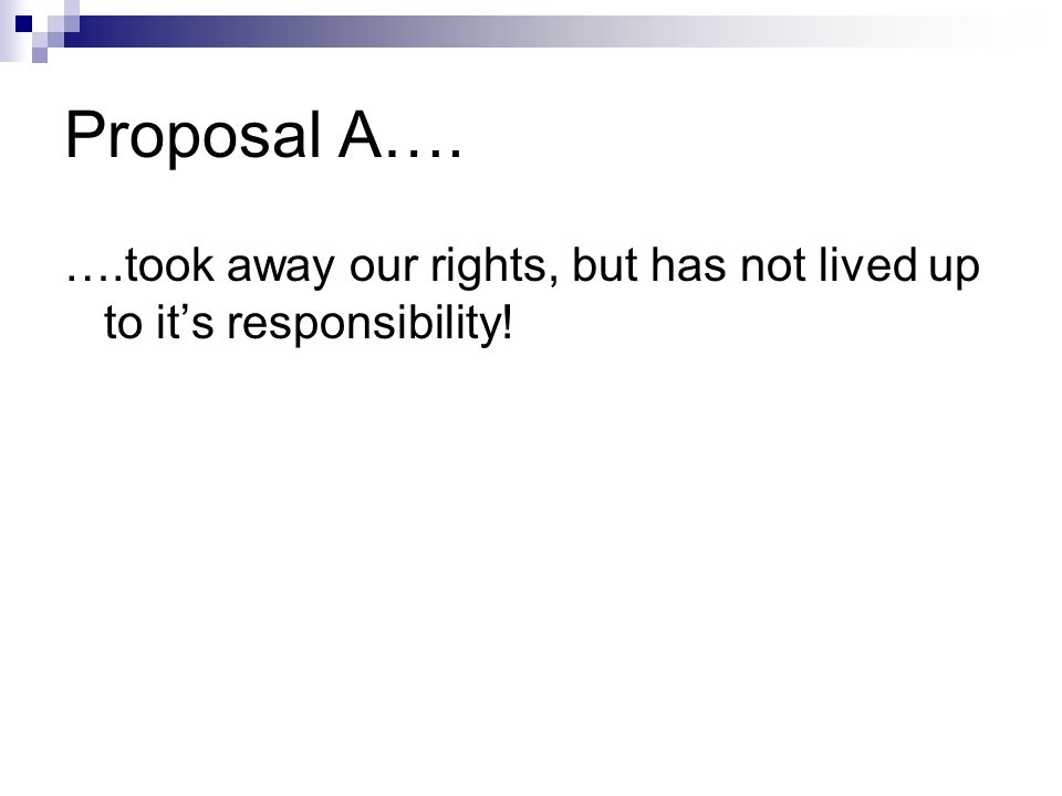 Proposal A…. ….took away our rights, but has not lived up to it's responsibility!
