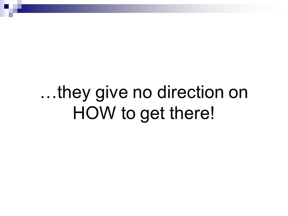 …they give no direction on HOW to get there!