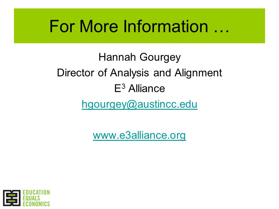 For More Information … Hannah Gourgey Director of Analysis and Alignment E 3 Alliance hgourgey@austincc.edu www.e3alliance.org