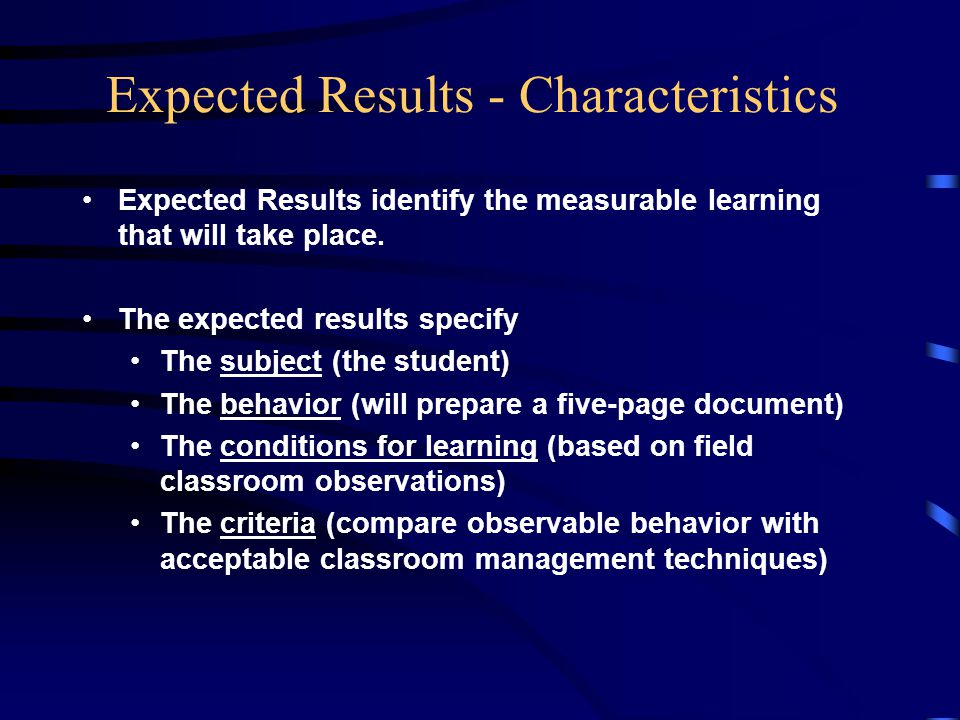 Expected Results - Characteristics Expected Results identify the measurable learning that will take place.