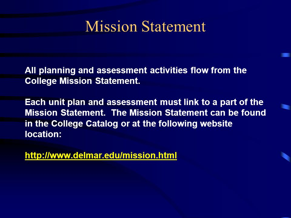 Mission Statement All planning and assessment activities flow from the College Mission Statement.