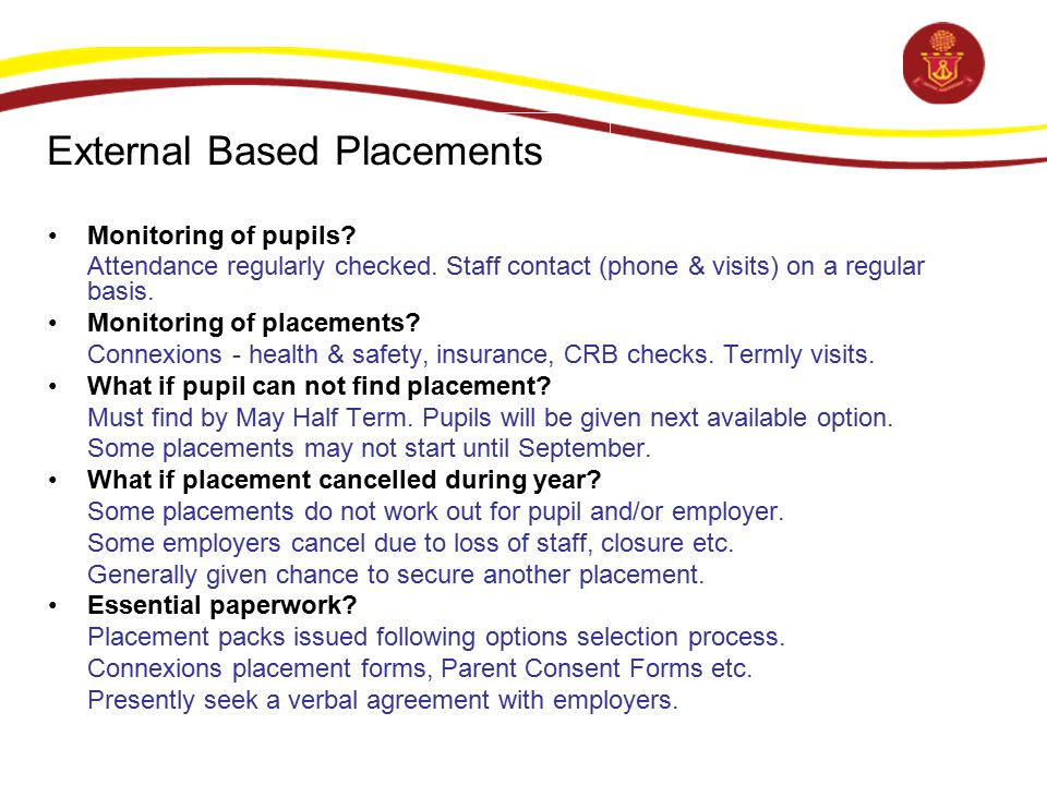 External Based Placements Monitoring of pupils? Attendance regularly checked. Staff contact (phone & visits) on a regular basis. Monitoring of placeme