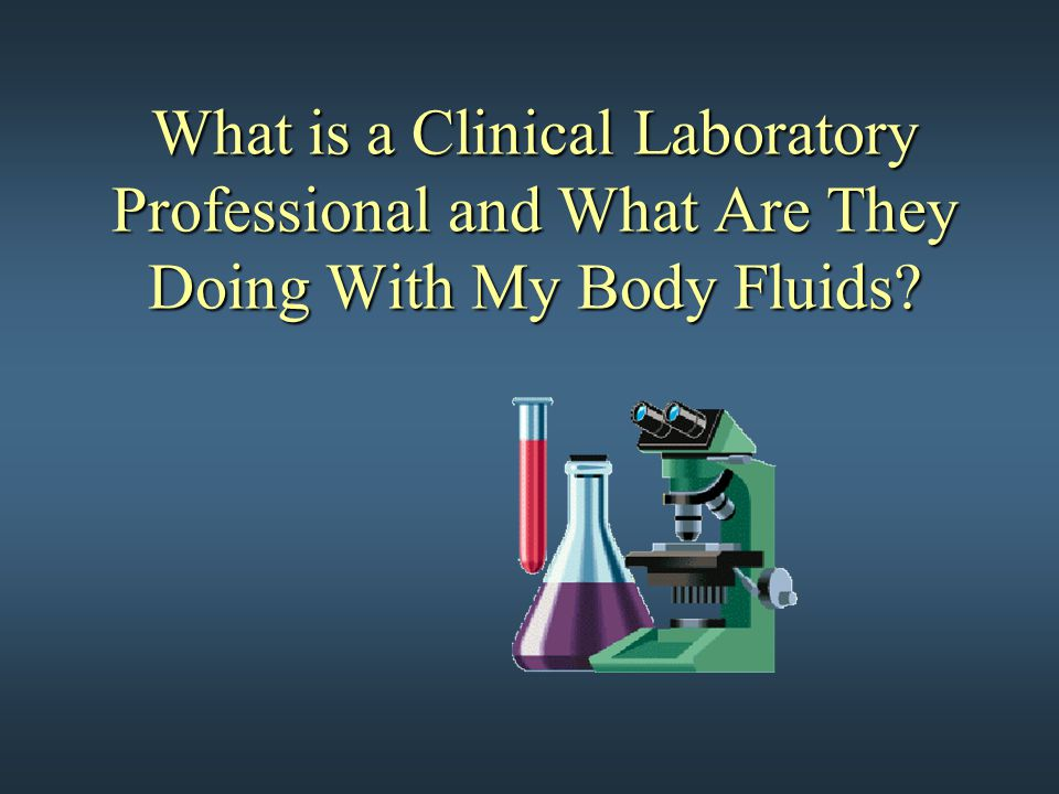 What is a Clinical Laboratory Professional and What Are They Doing With My Body Fluids