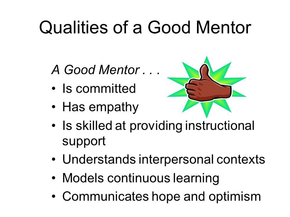 Qualities of a Good Mentor A Good Mentor...