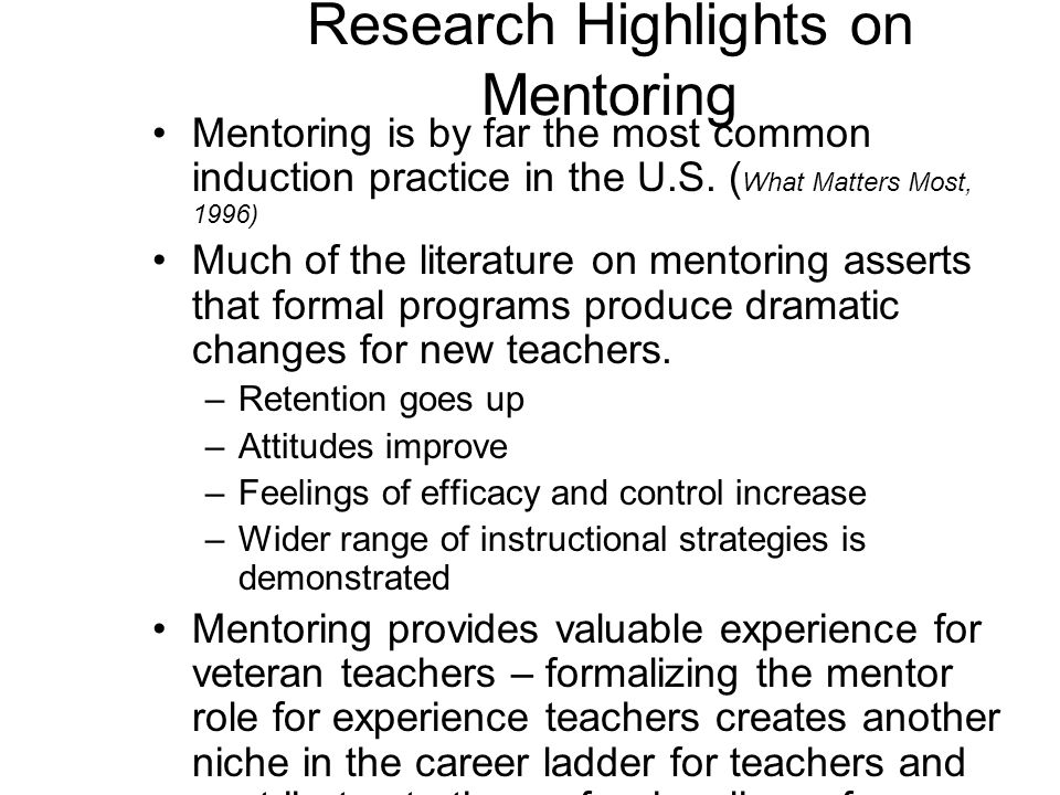 Research Highlights on Mentoring Mentoring is by far the most common induction practice in the U.S.