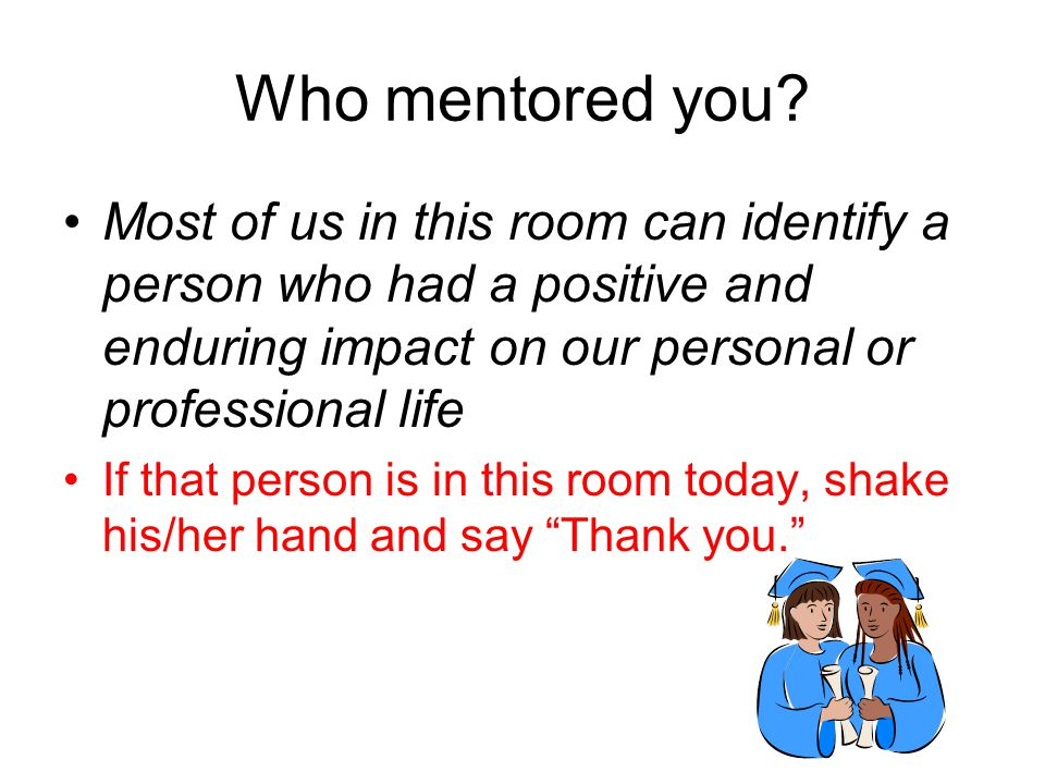 Who mentored you.